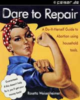 Dare to Repair A Do-It-Herself Guide to Abortion using household tools. Guaranteed: If this doesn't help fix it, you'll get your money back! Rosetta Weisenheimer