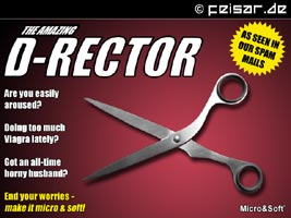 THE AMAZING D-RECTOR AS SEEN IN OUR SPAM MAILS Are you easily aroused? Doing too much Viagra lately? Got an all-time horny husband? End your worries - make it micro & soft! Micro&Soft