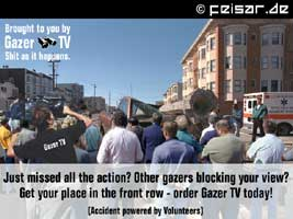 Brought to you by Gazer TV Shit as it happens. Just missed all the action? Other gazers blocking your view? Get your place in the front row - order Gazer TV today! (Accident powered by Volunteers)