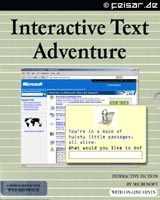 Interactive Text Adventure Welcome to Microsoft Help and Support You're in a maze of twisty little passages, all alike. What would you like to do? A RETRO GAME FOR YOUR WEB BROWSER INTERACTIVE FICTION BY MICROSOFT WITH ON-LINE HINTS